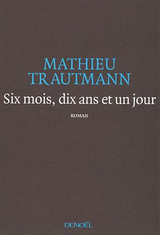 Cover: Six mois, dix ans et un jour von Mathieu Trautmann